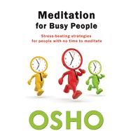 Meditation for Busy People Stress-Beating Strategies for People with No Time to Meditate by Unknown, 9781938755811