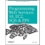 Programming Amazon Web Services : S3, EC2, SQS, FPS, and SimpleDB by Murty, James, 9780596515812