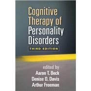 Cognitive Therapy of Personality Disorders, Third Edition by Beck, Aaron T.; Davis, Denise D.; Freeman, Arthur, 9781462525812