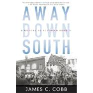 Away Down South A History of Southern Identity by Cobb, James C., 9780195315813