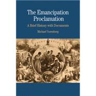 The Emancipation Proclamation A Brief History with Documents by Vorenberg, Michael, 9780312435813