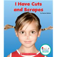 I Have Cuts and Scrapes by Mattern, Joanne, 9780531225813
