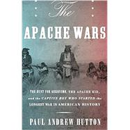 The Apache Wars by HUTTON, PAUL ANDREW, 9780770435813