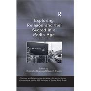 Exploring Religion and the Sacred in a Media Age by Arweck,Elisabeth, 9781138265813
