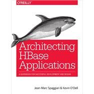 Architecting Hbase Applications by Spaggiari, Jean-marc; O'dell, Kevin, 9781491915813