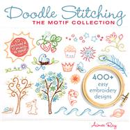 Doodle Stitching: The Motif Collection 400+ Easy Embroidery Designs by Ray, Aimee, 9781600595813