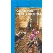 Cuando Hitler robó el conejo rosa / When Hitler Stole Pink Rabbit by Kerr, Judith, 9786070115813