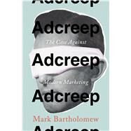 Adcreep by Bartholomew, Mark, 9780804795814