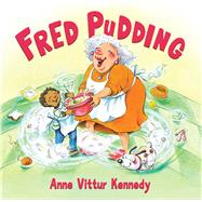 Fred Pudding by Kennedy, Anne Vittur, 9780807525814