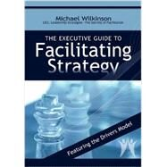 The Executive Guide to Facilitating Strategy by Wilinson, Michael, 9780972245814