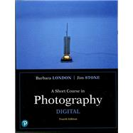 A Short Course in Photography Digital by Stone, Jim; London, Barbara, 9780134525815