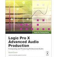 Apple Pro Training Series Logic Pro X Advanced Audio Production: Composing and Producing Professional Audio by Dvorin, David, 9780134135816