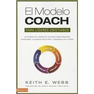 El modelo coach para l¡deres cristianos/ The Coach Model for Christian Leaders: Aptitudes De Liderezgo Eficaces Para Resolver Problemas, Alcanzar Objetivos Y Desarrolar a Otros / Effective Leadership Skills to Solve Problems, Achi by Webb, Keith E., 9780829765816