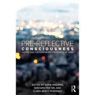 Pre-reflective Consciousness: Sartre and Contemporary Philosophy of Mind by Miguens; Sofia, 9781138925816