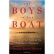 The Boys in the Boat Nine Americans and Their Epic Quest for Gold at the 1936 Berlin Olympics by Brown, Daniel James, 9780670025817
