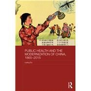 Public Health and the Modernization of China, 1865û2015 by Bu; Liping, 9781138845817