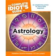 The Complete Idiot's Guide to Astrology, 4th Edition by Gerwick-Brodeur, Madeline; Lenard, Lisa, 9781592575817