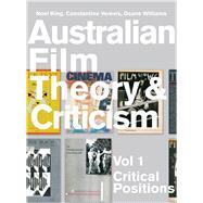 Australian Film Theory and Criticism Vol. 1 : Critical Positions by King, Noel; Verevis, Constantine; Williams, Deane, 9781841505817
