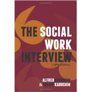 The Social Work Interview by Kadushin, Alfred; Kadushin, Goldie, 9780231135818