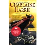 All Together Dead A Sookie Stackhouse Novel by Harris, Charlaine, 9780441015818