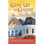 Give Up the Ghost by Blackwell, Juliet, 9780451465818