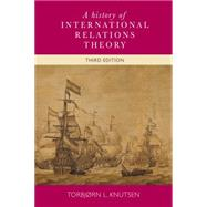 A history of International Relations Theory 3rd edition by Knutsen, Torbjørn L., 9780719095818