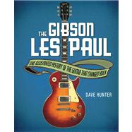 The Gibson Les Paul by Hunter, Dave, 9780760345818
