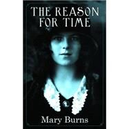 The Reason for Time by Burns, Mary, 9780996755818