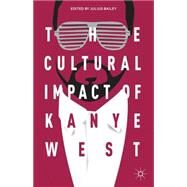 The Cultural Impact of Kanye West by Bailey, Julius, 9781137395818