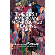 The Best American Nonrequired Reading 2018 by Heti, Sheila; 826 National (CON); Sankey, Clara, 9781328465818