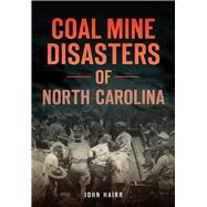 Coal Mine Disasters of North Carolina by Hairr, John, 9781467135818