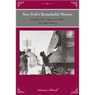 New York's Remarkable Women by Petrash, Antonia, 9781493015818