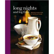 Long Nights and Log Fires: Warming Comfort Food for Family and Friends by Ryland Peters & Small, 9781849755818