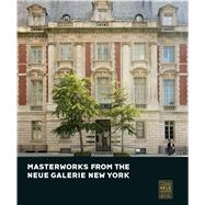 Masterworks from the Neue Galerie New York by Neue Galerie New York; Lauder, Ronald S.; Price, Renee, 9783791355818