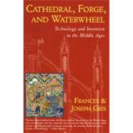 Cathedral, Forge, and Waterwheel: Technology and Invention in the Middle Ages by Gies, Joseph, 9780060925819