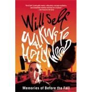 Walking to Hollywood : Memories of Before the Fall by Will Self, 9780802145819