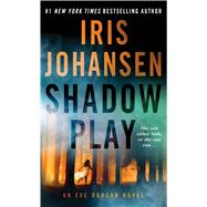 Shadow Play An Eve Duncan Novel by Johansen, Iris, 9781250075819