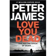 Love You Dead by James, Peter, 9781447255819