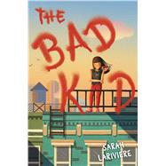 The Bad Kid by Lariviere, Sarah, 9781481435819