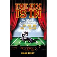 The Fix Is In: The Showbiz Manipulations of the NFL, MLB, NBA, NHL and Nascar by Tuohy, Brian, 9781932595819