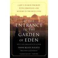 At the Entrance to the Garden of Eden : A Jew's Search for Hope with Christians and Muslims in the Holy Land by Halevi, Yossi Klein, 9780060505820