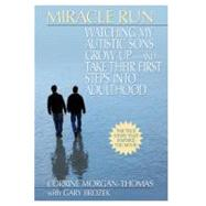 Miracle Run: Watching My Autistic Sons Grow Up - and Take Their First Steps into Adulthood by Morgan-Thomas, Corrine, 9780425225820
