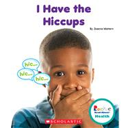 I Have the Hiccups by Mattern, Joanne, 9780531225820