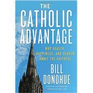 The Catholic Advantage by Donohue, Bill, 9780804185820