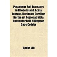 Passenger Rail Transport in Rhode Island : Acela Express, Northeast Corridor, Northeast Regional, Mbta Commuter Rail, Hilltopper, Cape Codder by , 9781156905821