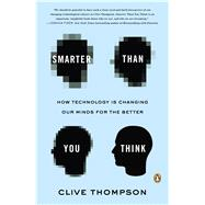 Smarter Than You Think How Technology Is Changing Our Minds for the Better by Thompson, Clive, 9780143125822
