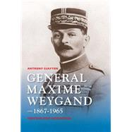 General Maxime Weygand, 1867-1965: Fortune and Misfortune by Clayton, Anthony, 9780253015822