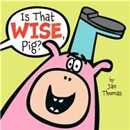 Is That Wise, Pig? by Thomas, Jan; Thomas, Jan, 9781416985822