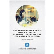 Foundations of Mobile Media Studies: Essential Texts on the Formation of a Field by Farman; Jason, 9781138235823