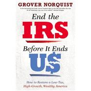 End the IRS Before It Ends Us by Norquist, Grover, 9781455585823